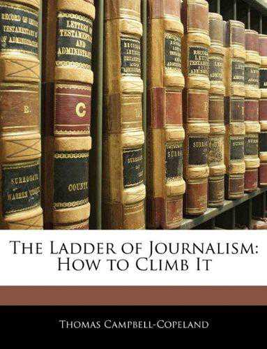 The Ladder of Journalism: How to Climb It